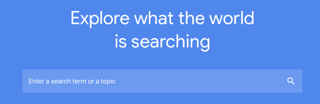 """Google Trends Search Bar """"Explore what the world is searching. Enter a search term or topic."""
